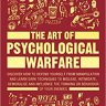 The Art of Psychological Warfare: Discover How to Defend Yourself from Manipulation and Learn Dark T